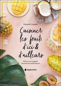 CUISINER LES FRUITS D'ICI & D'AILLEURS - RETOUR AUX ORIGINES DES SAVEURS AUTHENTIQUES