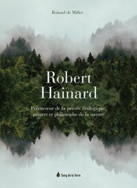 ROBERT HAINARD - PRECURSEUR DE LA PENSEE ECOLOGIQUE, PEINTRE ET PHILOSOPHE DE LA NATURE