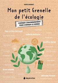 MON PETIT GRENELLE DE L'ECOLOGIE - CHANGER L'ENVIRONNEMENT POUR CHANGER LE MONDE