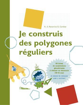 JE CONSTRUIS DES POLYGONES REGULIERS