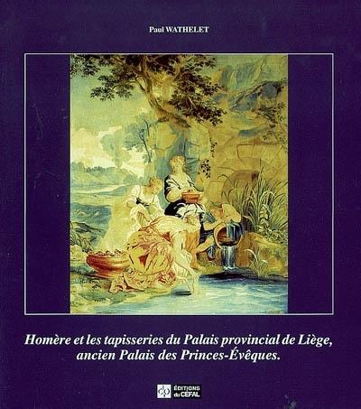 HOMERE ET LES TAPISSERIES DU PALAIS PROVINCIAL DE LIEGE, ANCIEN PALAIS DES PRINCES-EVEQUES