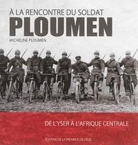 A LA RENCONTRE DU SOLDAT PLOUMEN : DE L'YSER A L'AFRIQUE CENTRALE