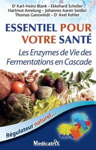 ESSENTIEL POUR VOTRE SANTE : LES ENZYMES DE VIE DES FERMENTATIONS EN CASCADE. REGULATEUR NATUREL...