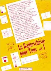 RADIESTHESIE POUR TOUS - VOLUME 1