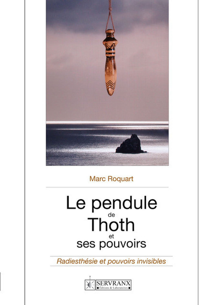LE PENDULE DE THOTH ET SES POUVOIRS - RADIESTHESIE ET POUVOIRS INVISIBLES