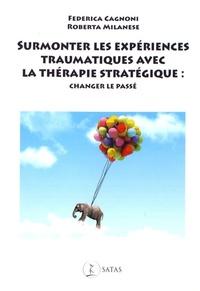 SURMONTER LES EXPERIENCES TRAUMATIQUES AVEC LA THERAPIE STRATEGIQUE - CHANGER LE PASSE