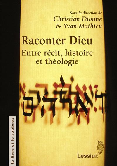 RACONTER DIEU : ENTRE RECIT, HISTOIRE ET THEOLOGIE