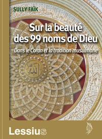 SUR LA BEAUTE DES 99 NOMS DE DIEU - DANS LE CORAN ET LA TRADITION MUSULMANE