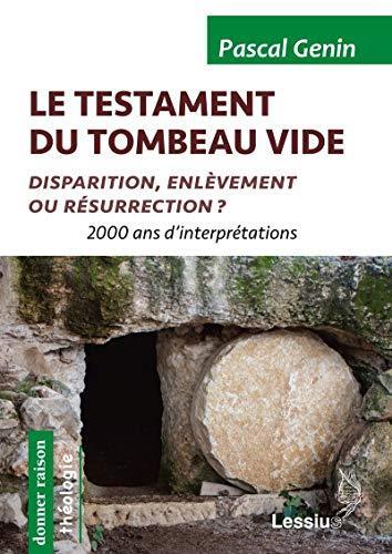 LE TESTAMENT DU TOMBEAU VIDE - DISPARITION, ENLEVEMENT OU RESURRECTION ?