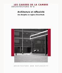 ARCHITECTURE ET REFLEXIVITE - CAHIERS CAMBRE D'ARCHITECTURE N 6