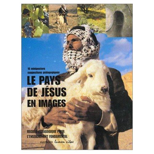LE PAYS DE JESUS EN IMAGES. DOC ECOLE, RECUEIL PEDAGOGIQUE POUR L'ENSEIGNEMENT FONDAMENTAL