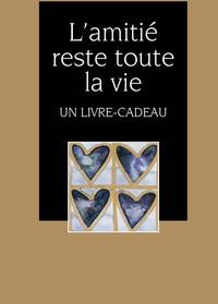 AMITIE RESTE TOUTE LA VIE (L')