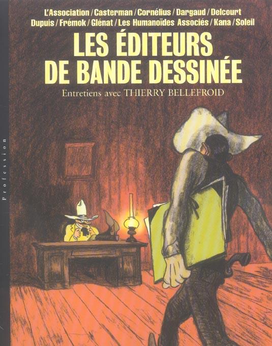 T1 - LES EDITEURS DE BANDE DESSINEE, ENTRETIENS AVEC THIERRY BELLEFROID