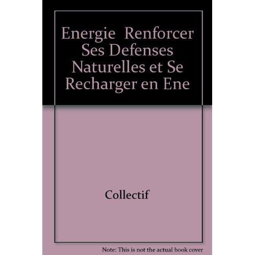 ENERGIE  RENFORCER SES DEFENSES NATURELLES ET SE RECHARGER EN ENE