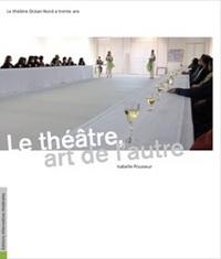 ALTERNATIVES THEATRALES HS N 13 LE THEATRE, ART DE L'AUTRE
