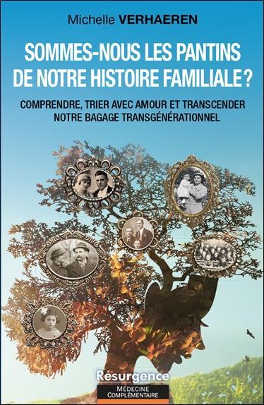 SOMMES-NOUS LES PANTINS DE NOTRE HISTOIRE FAMILIALE ? COMPRENDRE, TRIER AVEC AMOUR ET TRANSCENDER NO