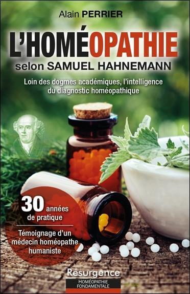 L'HOMEOPATHIE SELON SAMUEL HAHNEMANN - LOIN DES DOGMES ACADEMIQUES, L'INTELLIGENCE DU DIAGNOSTIC HOM