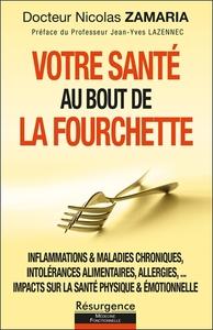VOTRE SANTE AU BOUT DE LA FOURCHETTE - INFLAMMATIONS & MALADIES CHRONIQUES, INTOLERANCES ALIMENTAIRE