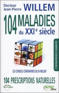 104 MALADIES DU XXIE SIECLE - 104 PRESCRIPTIONS NATURELLES - LES CONSEILS CORONAVIRUS DU DR WILLEM