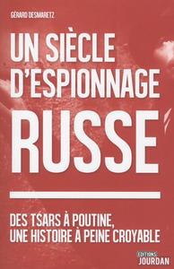 UN SIECLE D'ESPIONNAGE RUSSE - DES TSARS A POUTINE, UNE HISTOIRE A PEINE CROYABLE