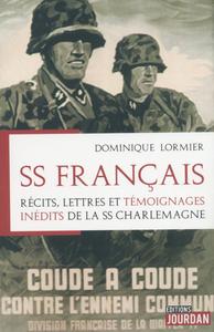 SS FRANCAIS - RECITS, LETTRES ET TEMOIGNAGES INEDITS DE LA SS CHARLEMAGNE