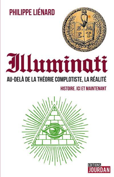 ILLUMINATI - AU-DELA DE LA THEORIE COMPLOTISTE, LA REALITE - HISTOIRE. ICI ET MAINTENANT