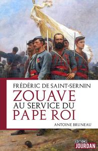 FREDERIC DE SAINT-SERNIN, ZOUAVE AU SERVICE DU PAPE ROI