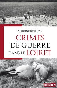 CRIMES DE GUERRE DANS LE LOIRET