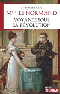MLLE LE NORMAND, VOYANTE SOUS LA REVOLUTION