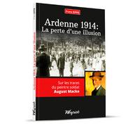 ARDENNE 1914 : LA PERTE D'UNE ILLUSION - SUR LES TRACES DU PEINTRE SOLDAT AUGUST MACKE