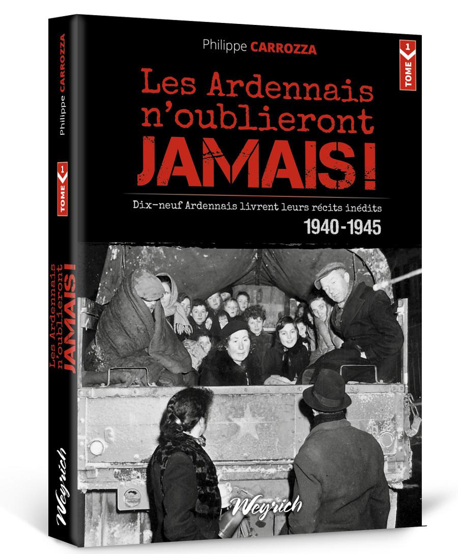 ARDENNAIS N'OUBLIERONT JAMAIS ! 1940-1945 (LES) TOME 1 - RECITS INEDITS: DIX-NEUF TEMOINS RACONTENT