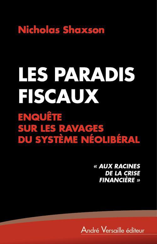 LES PARADIS FISCAUX ENQUETE SUR LES RAVAGES DE LA FINANCE NEOLIBERALE