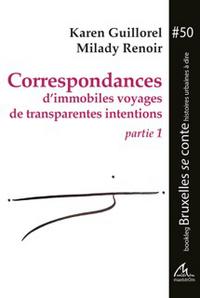 CORRESPONDANCES D'IMMOBILES VOYAGES DE TRANSPARENTES INTENTIONS. PARTIE 1
