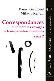 CORRESPONDANCES D'IMMOBILES VOYAGES DE TRANSPARENTES INTENTIONS. PARTIE 2
