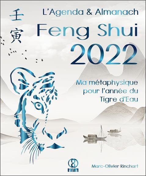 L AGENDA & ALMANACH FENG SHUI 2022. MA METAPHYSIQUE POUR L ANNEE DU TIGRE D EAU