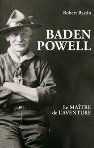 BADEN POWELL, LE MAITRE DE L'AVENTURE