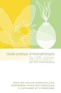 GUIDE PRATIQUE D'AROMATHERAPIE LA DIFFUSION - MES 32 HUILES ESSENTIELLES PREFEREES DANS 62 FORMULES