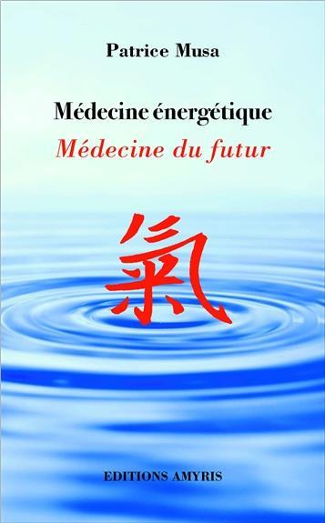 MEDECINE ENERGETIQUE - MEDECINE DU FUTUR