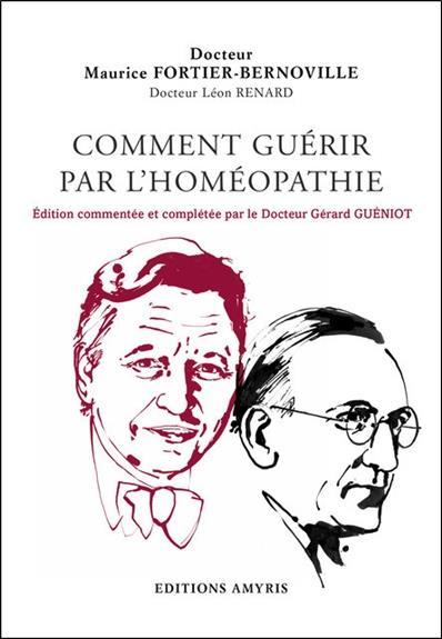 COMMENT GUERIR PAR L'HOMEOPATHIE - EDITION COMMENTEE ET COMPLETEE PAR LE DOCTEUR GERARD GUENIOT