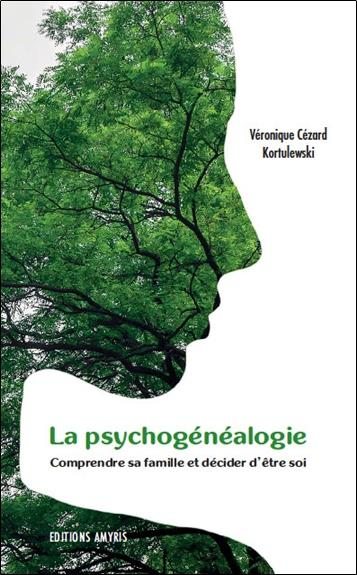LA PSYCHOGENEALOGIE - COMPRENDRE SA FAMILLE ET DECIDER D'ETRE SOI