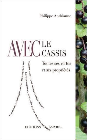 AVEC LE CASSIS - TOUTES SES VERTUS ET SES PROPRIETES