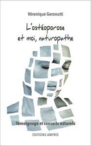L'OSTEOPOROSE ET MOI, NATUROPATHE - TEMOIGNAGE ET CONSEILS NATURELS