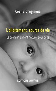 L'ALLAITEMENT, SOURCE DE VIE - LE PREMIER ALIMENT NATUREL POUR BEBE