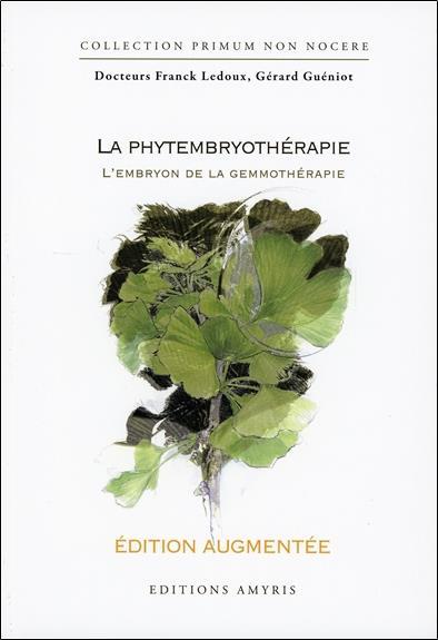 LA PHYTEMBRYOTHERAPIE - EDITION AUGMENTEE - L'EMBRYON DE LA GEMMOTHERAPIE