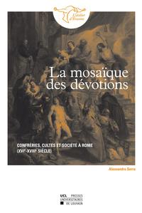 LA MOSAIQUE DES DEVOTIONS. CONFRERIES, CULTES ET SOCIETE A ROME (XVIE-XVIIIE SIECLES)