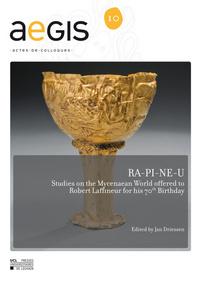 RA-PI-NE-U. STUDIES ON THE MYCENAEAN WORLD OFFERED TO ROBERT LAFFINEUR FOR HIS 70TH BIRTHDAY