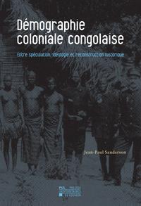 DEMOGRAPHIE COLONIALE CONGOLAISE - ENTRE SPECULATION, IDEOLOGIE ET RECONSTRUCTION HISTORIQUE