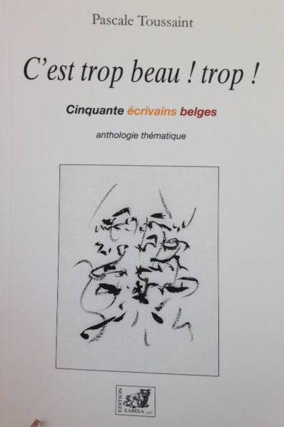 C'EST TROP BEAU ! TROP ! - CINQUANTE ECRIVAINS BELGES