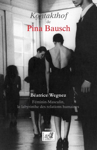 LE KONTAKTHOF DE PINA BAUSCH - FEMININ-MASCULIN, LE LABYRINTHE DES RELATIONS HUMAINES