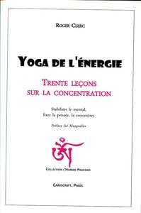 YOGA DE L'ENERGIE, TRENTE LECONS SUR LA CONCENTRATION, STABILISER LE MENTAL, FIXER LA PENSEE
